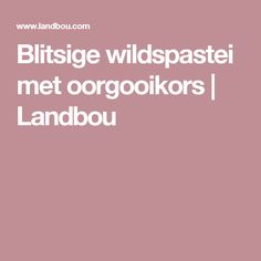 Blitsige wildspastei met oorgooikors | Landbou