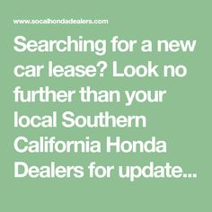 Searching for a new car lease? Look no further than your local Southern California Honda Dealers for updated, real time lease offers & auto financing specials. Lease Offers, Car Finance, Book Title, Southern California, Searching, Honda, Search