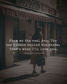 Show me the real you. The one hidden behind the shade. Thats when Ill love you. . . #quotes