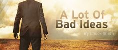 """BIBLE STUDY: """" A Lot of Bad Ideas"""" -Chuck Smith"""