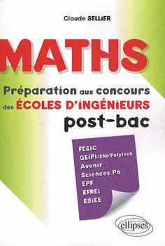 SELLIER, Claude : Mathématiques concours des écoles d'ingénieurs post-bac FESIC - GEIPI / ENI / Polytech - Avenir - Sciences Po - EPF - EFREI - ESIEE. Section documentaires, Cote : 376 SEL.