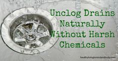 Unclog Drains Naturally Without Harsh Chemicals