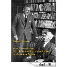 Meine Begegnungen mit C.G. Jung und Hermann Hesse in visionrer Schau [Kindle版]