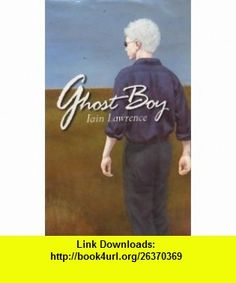 Ghost Boy Iain Lawrence ,   ,  , ASIN: B005GYA62M , tutorials , pdf , ebook , torrent , downloads , rapidshare , filesonic , hotfile , megaupload , fileserve