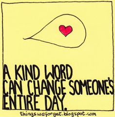Things We Forget: 1123: A kind word can change someone's entire day.