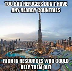 Why is this not in the news? Why their own people, with plenty of resources don't take in refugees! Why does Europe and the US have to? They only come for all the freebies and to change our way of life. Could it be that they want to destroy us and/or want to ethnic cleanse and repopulate our lands? The Middle East is vast. They should be in camps in the Middle East, in Muslim countries. ~ Trump 2016  ~ RADICAL Rational Americans Defending Individual Choice And Liberty