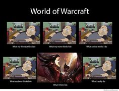 """World of Warcraft. What my friends think I do? What my mom thinks I do? What society thinks I do? What my boss thinks I do? What I think I do?"" Funny moments of the World of Warcraft (Wow) Warcraft Funny, Warcraft Movie, World Of Warcraft, Funny Images, Funny Photos, Haha So True, Nerd Humor, Gamer Humor, Smosh"