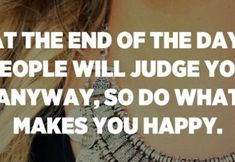 At the end of the day, people will judge you anyway, so do what makes you happy. – Unknown Mom Quotes, Happy Quotes, Success Quotes, Great Quotes, What Makes You Happy, Are You Happy, Bruce Lee Quotes, Motivational Quotes, Inspirational Quotes