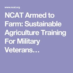 NCAT Armed to Farm: Sustainable Agriculture Training For Military Veterans…