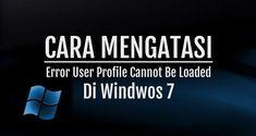 Cara Mudah Mengatasi Error User Profile Cannot Be Loaded Pada Windows 7