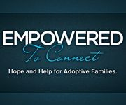 """Empowered To Connect - TONS of awesome resources to help bring healing to children from """"Hard Places"""""""