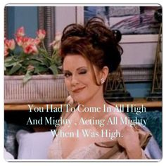 My favorite karen walker quote!