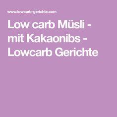 Low carb Müsli - mit Kakaonibs - Lowcarb Gerichte