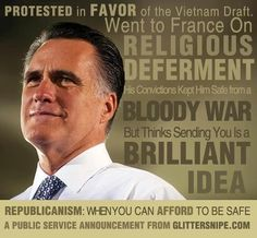 War. Mitt didn't go. Neither have his sons. But it's perfectly fine for him to send YOUR kid.