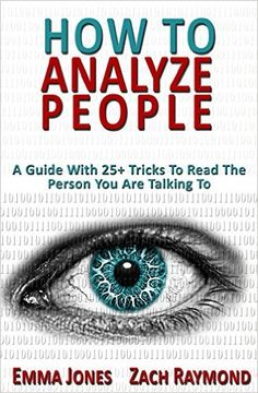 How to Analyze People: Reading People A Guide With Tricks To Read The Person You Are Talking To - Why You Must Learn Human Mind Psychology And . & Money Communications Skills Book by [Jones, Emma, Raymond, Zach] I Love Books, Great Books, Books To Read, Forensic Psychology, Psychology Books, Online Psychology Courses, Self Development Books, Wisdom Books, How To Read People