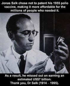 This touches me personally. My grandfather had polio and spent two years in an iron lung. They said he would die at 25 and he just had his 82nd Birthday. I don't know what I'd do without him. I'll be forever thankful for Dr. Salk and his generosity!