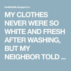 MY CLOTHES NEVER WERE SO WHITE AND FRESH AFTER WASHING, BUT MY NEIGHBOR TOLD ME A SECRET TRICK