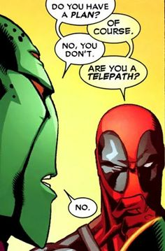 Don't need telepathy to know Deadpool never has a plan.