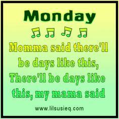 Monday - momma said