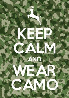 KEEP CALM AND WEAR CAMO