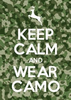 KEEP CALM AND WEAR CAMO