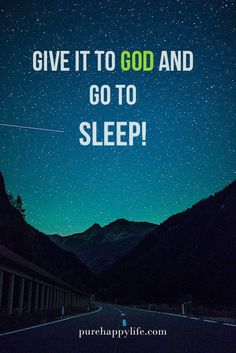 #quotes more on purehappylife.com - Give it to GOD and go to sleep!