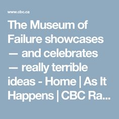 The Museum of Failure showcases — and celebrates — really terrible ideas  - Home   As It Happens    CBC Radio