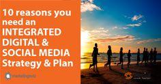 10 Reasons You Need an Integrated Digital Marketing, Social Media Strategy and Plan   Social Media Today