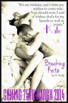 A teaser from the upcoming book Breaking Kate coming March 2014  #BreakingKate #TuesdayTeaser #DKelly #DeeKelly #Love #Romance #Books #Contemporary #HookMeUpBookBlog #sexy