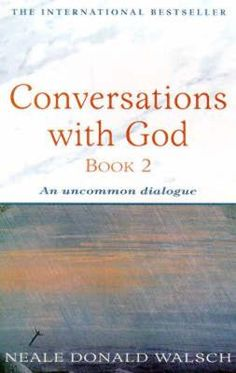 Conversations With God ~ Neale Donald Walsch