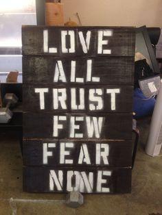 Love All, Trust Few, Fear None