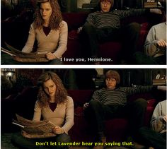 """.....""""I won't,"""" said Ron into his hands. """"Or maybe I will … then she'll ditch me …"""" Harry Potter and the Half-Blood Prince"""