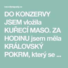 DO KONZERVY JSEM vložila KUŘECÍ MASO. ZA HODINU jsem měla KRÁLOVSKÝ POKRM, který se nedá sehnat V ŽÁDNÉM supermarketu | Navodynapady.cz