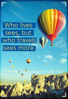 """Who lives sees, but who travels sees more"" - inspirational travel quotes, Quality Group"