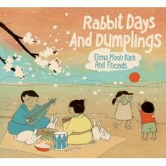 "Beautiful album cover and beautiful concept from Dan Zanes band member Elena Moon Park. ""Rabbit Days and Dumplings"" features folk & children's songs from East Asia reinterpreted for a modern audience."