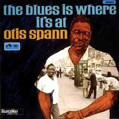 """The Blues Is Where It's At"" (1967, Bluesway) by Otis Spann."