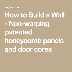 How to Build a Wall - Non-warping patented honeycomb panels and door cores