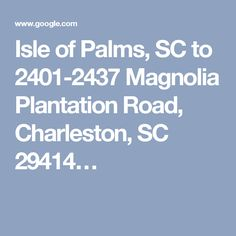 Isle of Palms, SC to 2401-2437 Magnolia Plantation Road, Charleston, SC 29414…