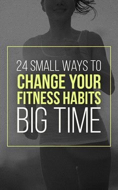24 Tiny Ways To Change Your Fitness Habits Big Time