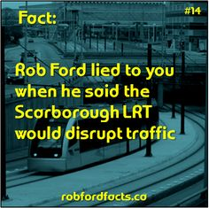 Fact Rob Ford lied to you when he said the Scarborough LRT would disrupt traffic Rob Ford, Facts, Sayings, Lyrics, Word Of Wisdom, Quotes, Proverbs, Truths
