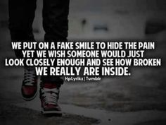 We put on a fake smile to hide the pain yet we wish someone would just look closely enough and see how broken we really are inside – Quotes Lover Fake Smile Quotes, Sad Love Quotes, Amazing Quotes, Great Quotes, Quotes To Live By, Inspirational Quotes, Lovers Quotes, Depression Quotes, Truth Hurts