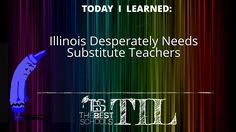 Today I Learned: Illinois Desperately Needs Substitute Teachers