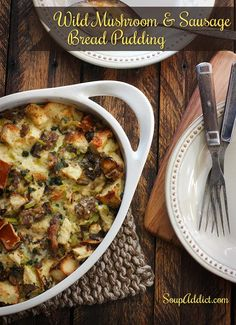 Wild Mushroom Bread Pudding with Sausage and Gruyère via @SoupAddict