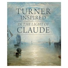 £19.95 - Art Book - Turner Inspired: In the Light of Claude Exhibition Catalogue. J.M.W. Turner is perhaps the best-loved English #Romantic artist. This volume has been published to accompany the #Turner Inspired: In the Light of Claude exhibition at the National Gallery, London 14 March – 5 June 2012.