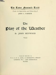 'The Play of the Weather', 1533, by John Heywood-The Play of the Weather is an exemplary piece of early Tudor court drama.A ridiculous debate over which is the best weather performed in front of the all powerful, yet benign ruler, Jupiter. Who is the old 'leaky' moon that Jupiter is in the process of replacing with a new tighter moon?