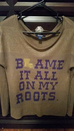 Blame it all on my ROOTS. Louisiana. Silhouette Cameo Craft. Heat Transfer Vinyl (HTV)