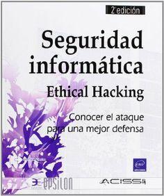Seguridad Informática. Ethical Hacking. Conocer El Ataque Para Una Mejor Defensa - 2ª Edición: Marion Agé...[et al.], ENI, 2013