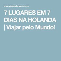 7 LUGARES EM 7 DIAS NA HOLANDA | Viajar pelo Mundo!