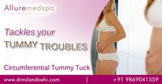 Circumferential Tummy Tuck or circumferential abdominoplasty, is a cosmetic surgery that aims to improve the appearance of your abdomen at affordable price in Mumbai, India