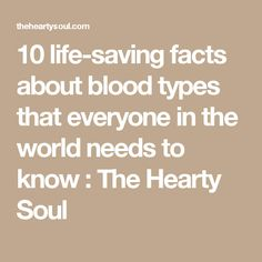10 life-saving facts about blood types that everyone in the world needs to know : The Hearty Soul